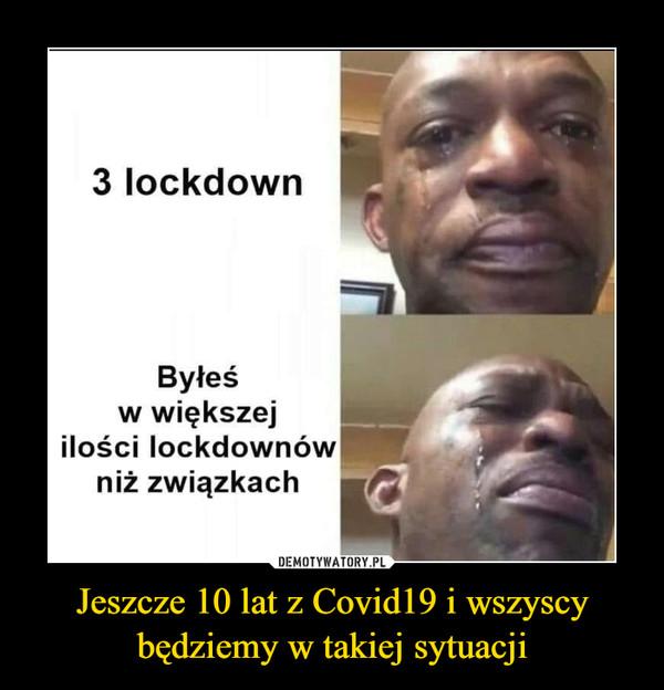 Jeszcze 10 lat z Covid19 i wszyscy będziemy w takiej sytuacji –