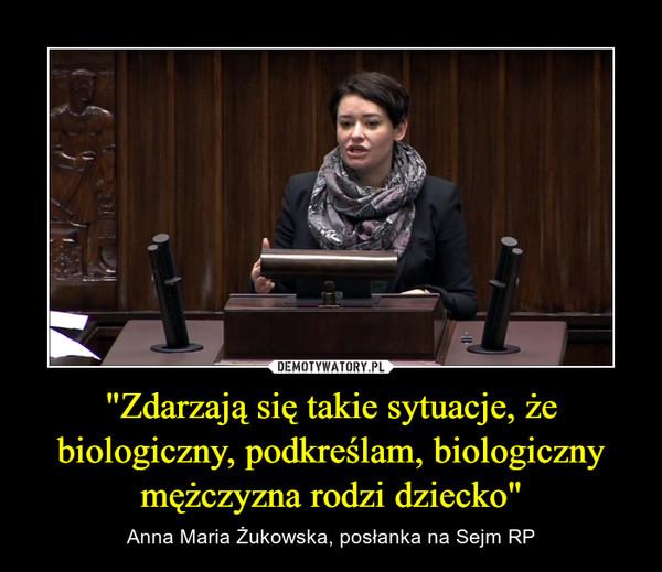 """""""Zdarzają się takie sytuacje, że biologiczny, podkreślam, biologiczny mężczyzna rodzi dziecko"""" – Anna Maria Żukowska, posłanka na Sejm RP"""