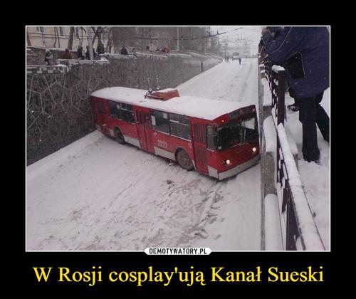 W Rosji cosplay'ują Kanał Sueski
