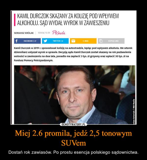 Miej 2.6 promila, jedź 2,5 tonowym SUVem – Dostań rok zawiasów. Po prostu esencja polskiego sądownictwa.