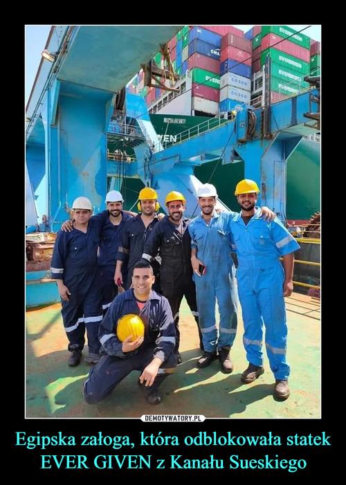 Egipska załoga, która odblokowała statek EVER GIVEN z Kanału Sueskiego