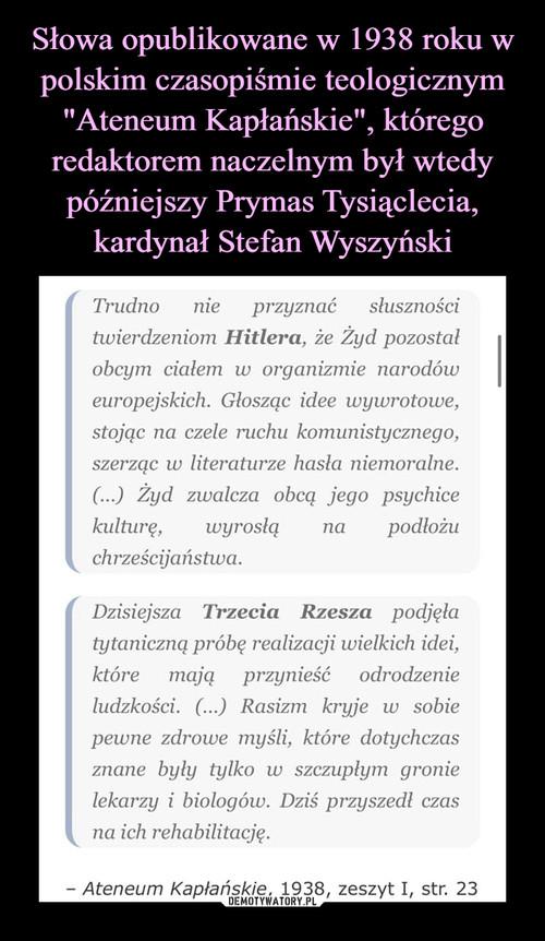 """Słowa opublikowane w 1938 roku w polskim czasopiśmie teologicznym """"Ateneum Kapłańskie"""", którego redaktorem naczelnym był wtedy późniejszy Prymas Tysiąclecia, kardynał Stefan Wyszyński"""