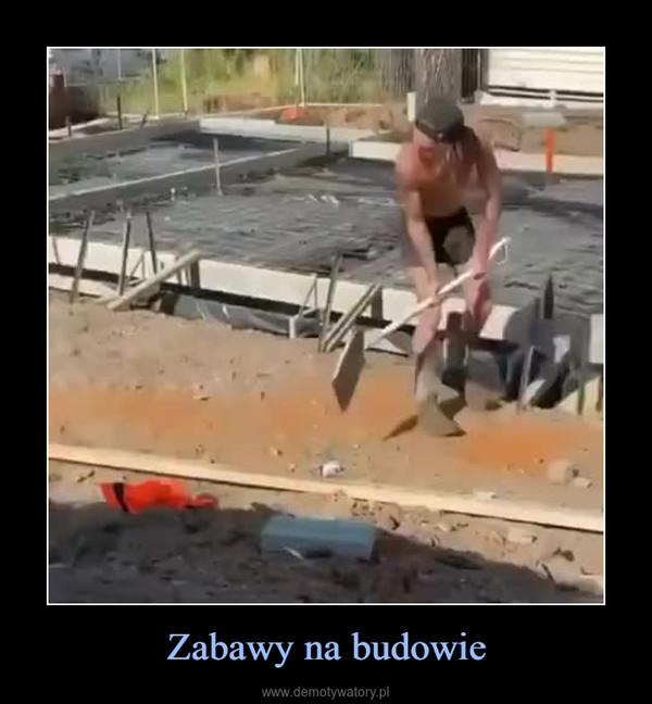 Zabawy na budowie –