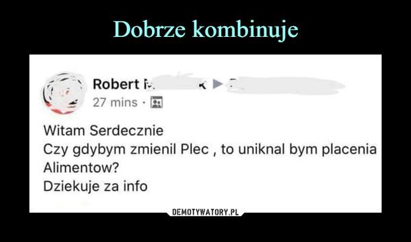 –  Robert kWitam SerdecznieCzy gdybym zmienił Piec , to uniknął bym płaceniaAlimentów?Dziękuje za info