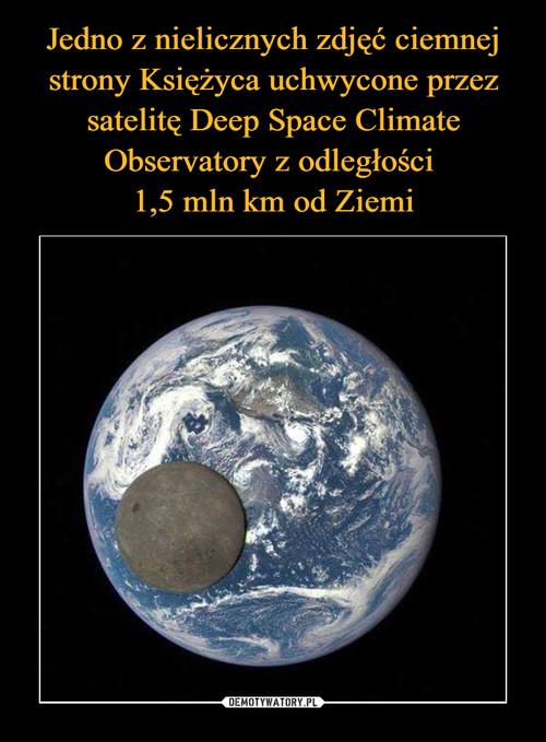 Jedno z nielicznych zdjęć ciemnej strony Księżyca uchwycone przez satelitę Deep Space Climate Observatory z odległości  1,5 mln km od Ziemi