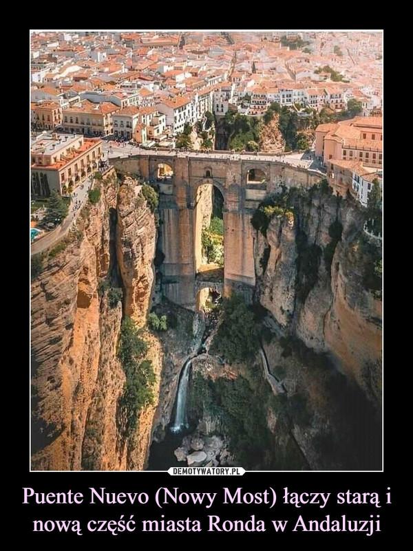 Puente Nuevo (Nowy Most) łączy starą i nową część miasta Ronda w Andaluzji –