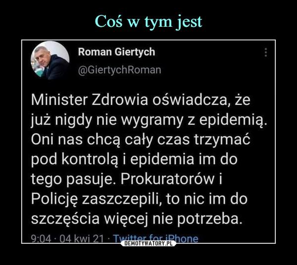 –  Roman Giertych@GiertychRomanMinister Zdrowia oświadcza, żejuż nigdy nie wygramy z epidemią.Oni nas chcą cały czas trzymaćpod kontrolą i epidemia im dotego pasuje. Prokuratorów iPolicję zaszczepili, to nic im doszczęścia więcej nie potrzeba.9:04 ■ 04 kwi 21 ■ Twitter for iPhone_