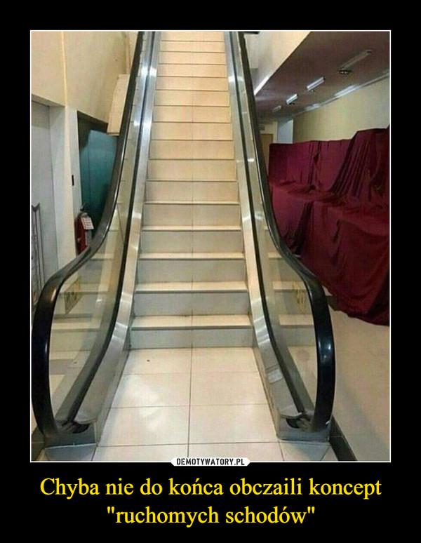 """Chyba nie do końca obczaili koncept """"ruchomych schodów"""" –"""