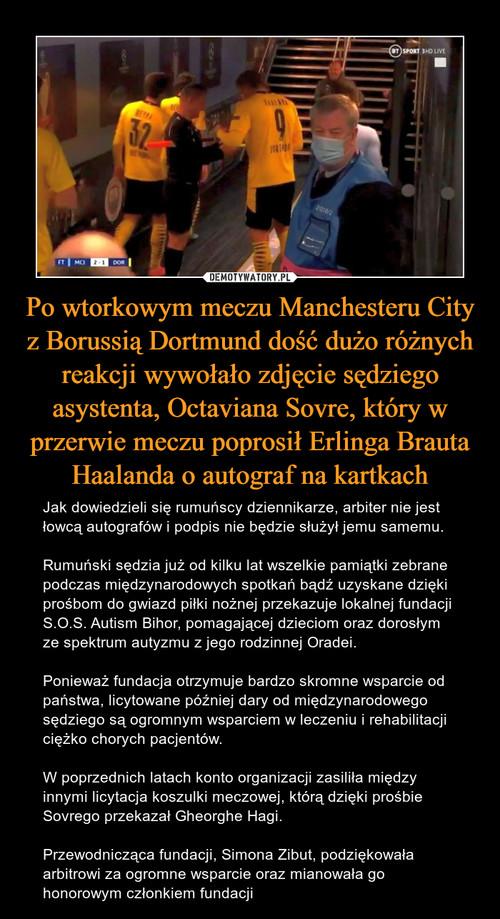 Po wtorkowym meczu Manchesteru City z Borussią Dortmund dość dużo różnych reakcji wywołało zdjęcie sędziego asystenta, Octaviana Sovre, który w przerwie meczu poprosił Erlinga Brauta Haalanda o autograf na kartkach