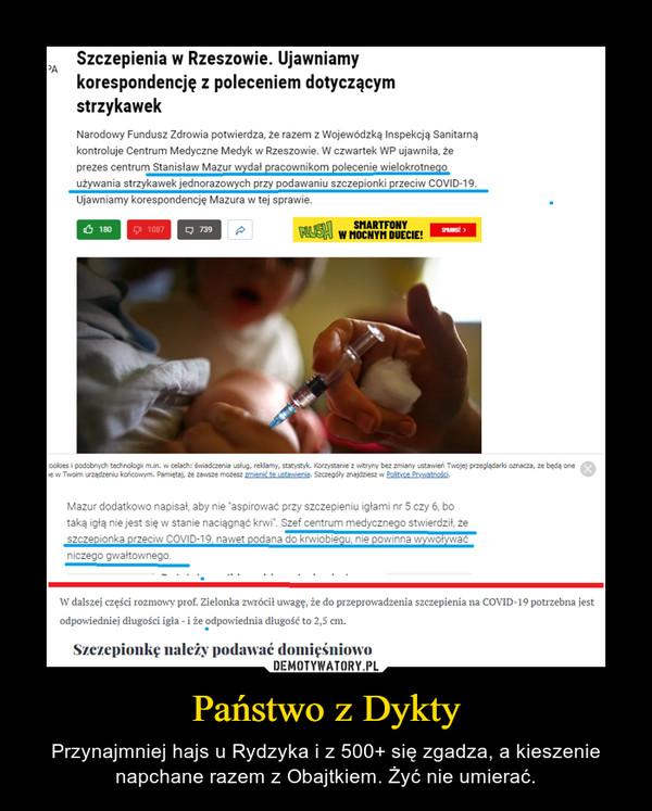 Państwo z Dykty – Przynajmniej hajs u Rydzyka i z 500+ się zgadza, a kieszenie napchane razem z Obajtkiem. Żyć nie umierać.