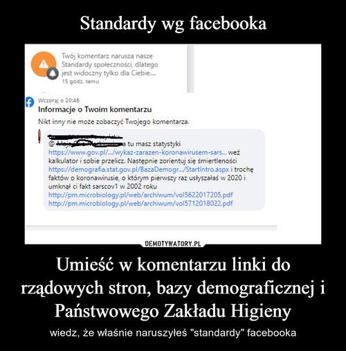 Standardy wg facebooka Umieść w komentarzu linki do rządowych stron, bazy demograficznej i Państwowego Zakładu Higieny