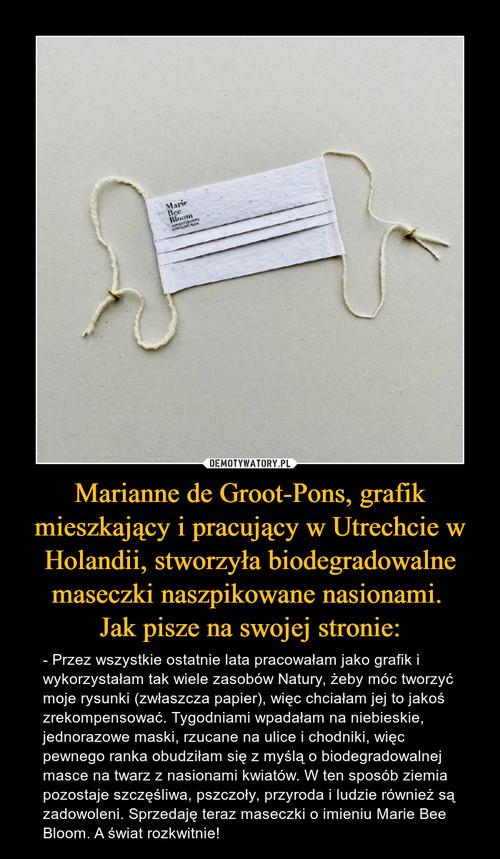Marianne de Groot-Pons, grafik mieszkający i pracujący w Utrechcie w Holandii, stworzyła biodegradowalne maseczki naszpikowane nasionami.  Jak pisze na swojej stronie: