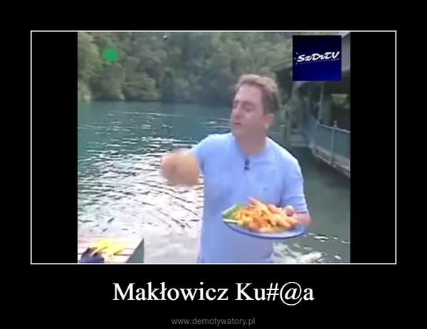 Makłowicz Ku#@a –