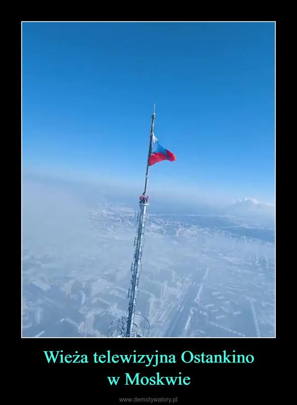 Wieża telewizyjna Ostankinow Moskwie –