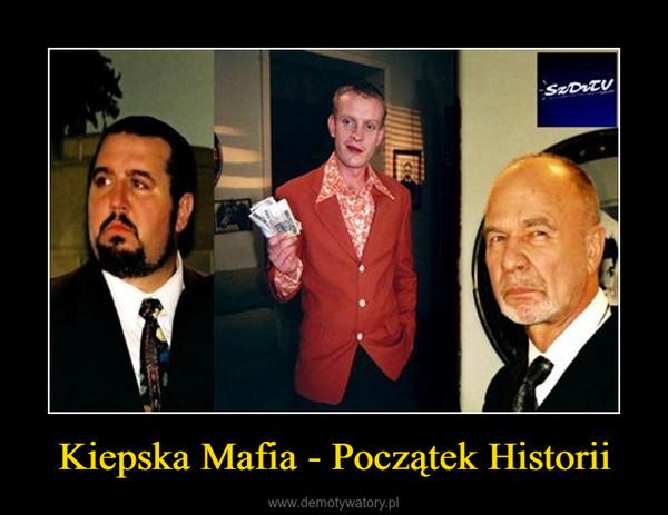Kiepska Mafia - Początek Historii –
