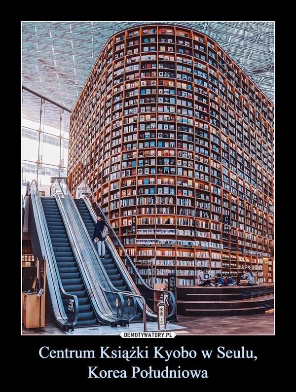 Centrum Książki Kyobo w Seulu,Korea Południowa –