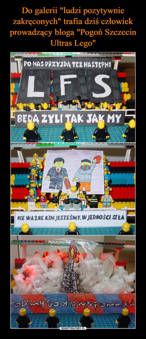 """Do galerii """"ludzi pozytywnie zakręconych"""" trafia dziś człowiek prowadzący bloga """"Pogoń Szczecin Ultras Lego"""""""