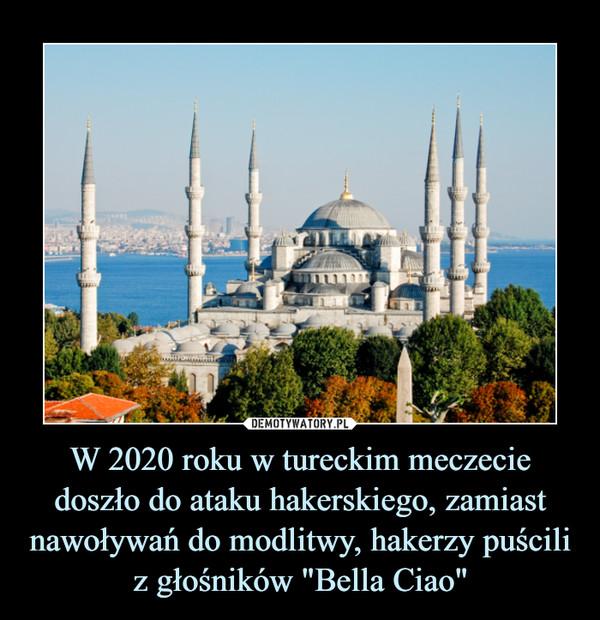 """W 2020 roku w tureckim meczecie doszło do ataku hakerskiego, zamiast nawoływań do modlitwy, hakerzy puścili z głośników """"Bella Ciao"""" –"""