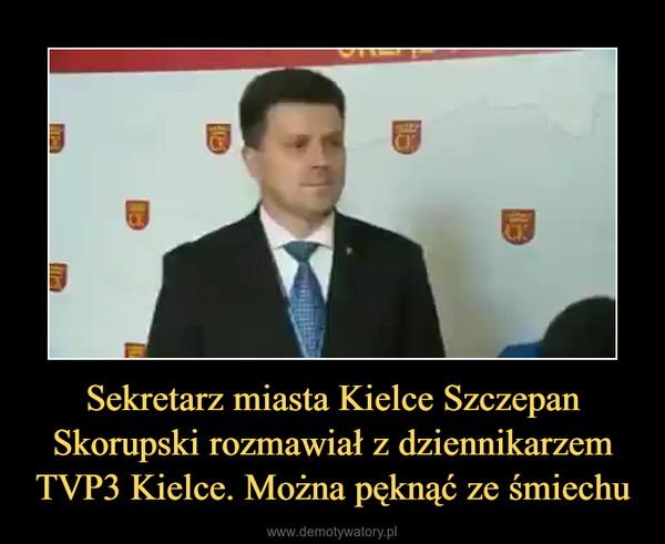 Sekretarz miasta Kielce Szczepan Skorupski rozmawiał z dziennikarzem TVP3 Kielce. Można pęknąć ze śmiechu –
