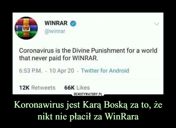 Koronawirus jest Karą Boską za to, że nikt nie płacił za WinRara –