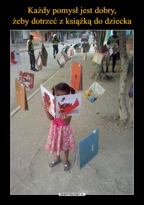 Każdy pomysł jest dobry, żeby dotrzeć z książką do dziecka