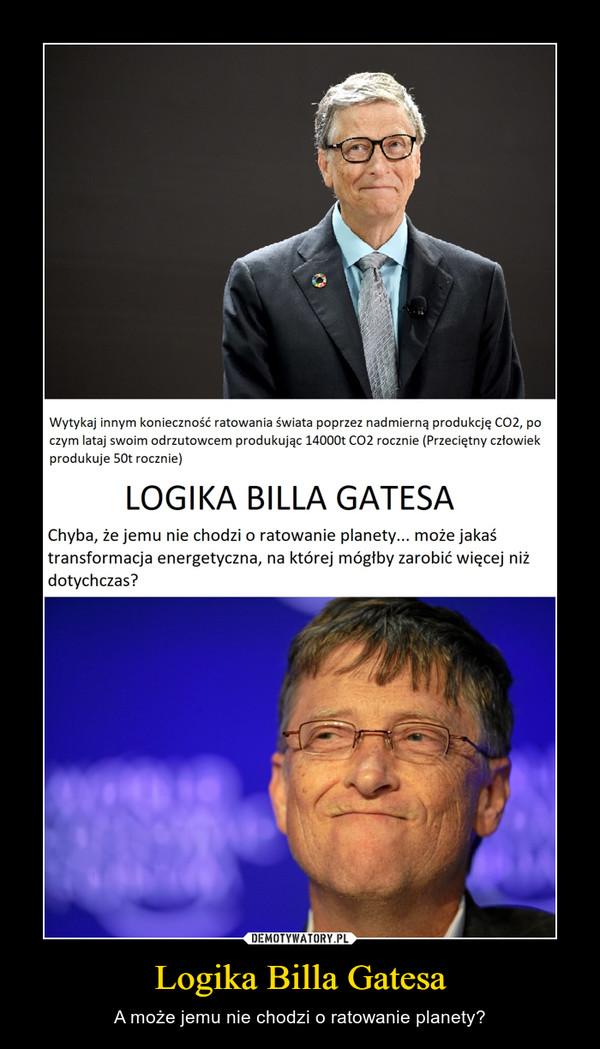 Logika Billa Gatesa – A może jemu nie chodzi o ratowanie planety?