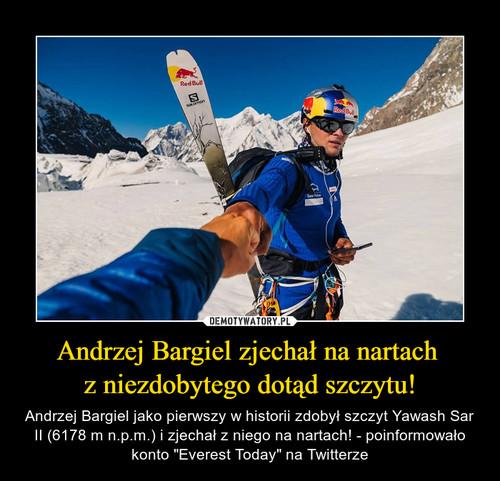 Andrzej Bargiel zjechał na nartach  z niezdobytego dotąd szczytu!