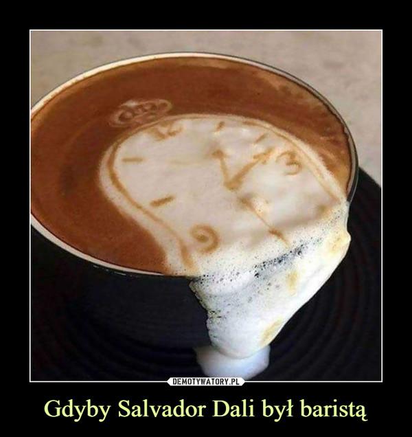 Gdyby Salvador Dali był baristą –