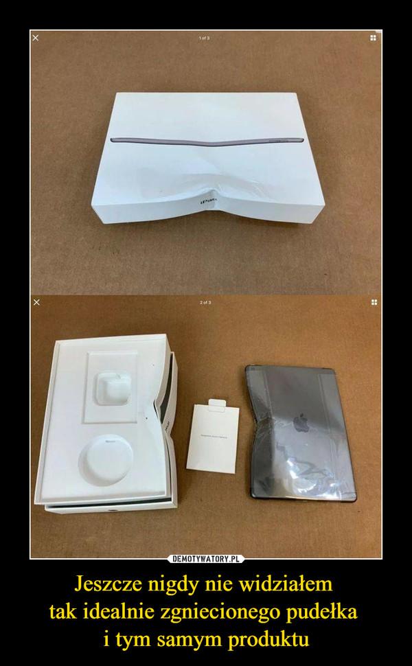 Jeszcze nigdy nie widziałem  tak idealnie zgniecionego pudełka  i tym samym produktu