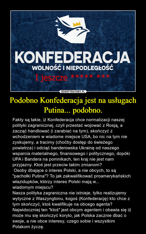 Podobno Konfederacja jest na usługach Putina... podobno.