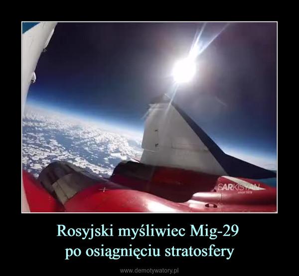 Rosyjski myśliwiec Mig-29 po osiągnięciu stratosfery –