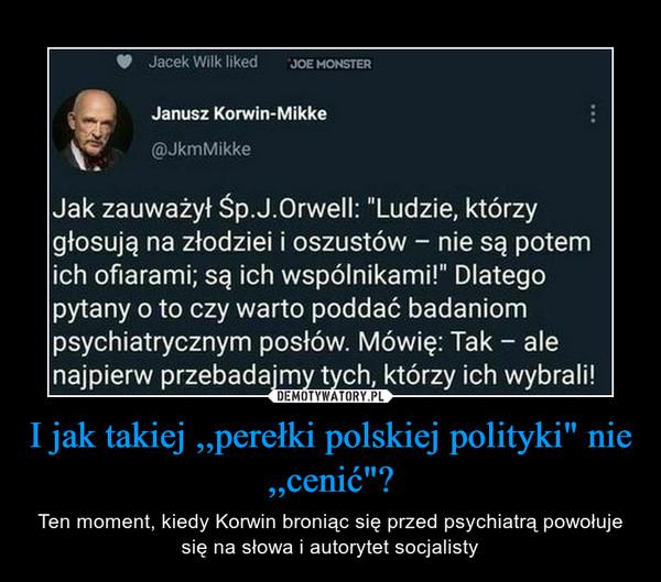 """I jak takiej ,,perełki polskiej polityki"""" nie ,,cenić""""? – Ten moment, kiedy Korwin broniąc się przed psychiatrą powołuje się na słowa i autorytet socjalisty"""