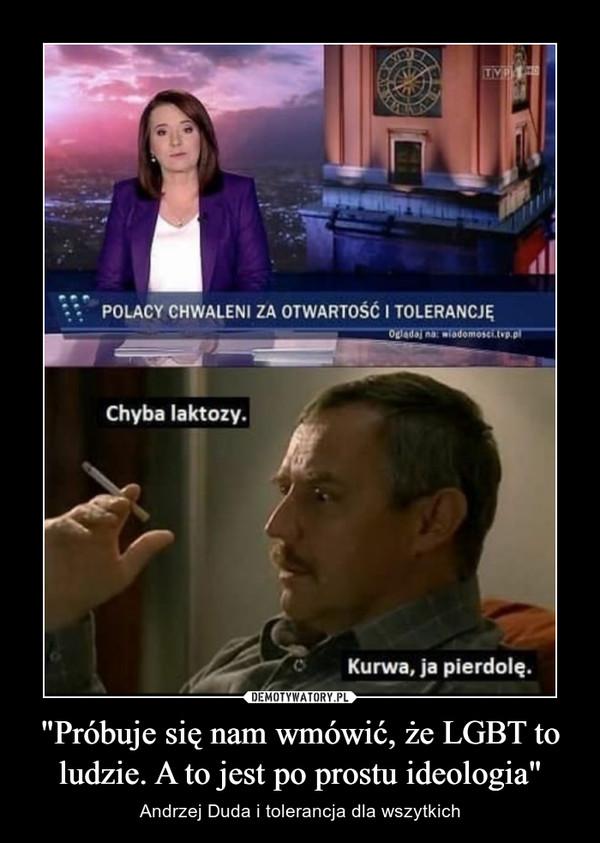 """""""Próbuje się nam wmówić, że LGBT to ludzie. A to jest po prostu ideologia"""" – Andrzej Duda i tolerancja dla wszytkich"""
