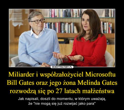 Miliarder i współzałożyciel Microsoftu Bill Gates oraz jego żona Melinda Gates rozwodzą się po 27 latach małżeństwa