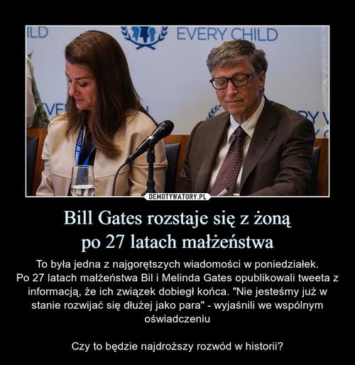 Bill Gates rozstaje się z żoną po 27 latach małżeństwa