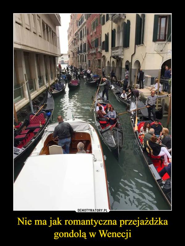 Nie ma jak romantyczna przejażdżka gondolą w Wenecji –