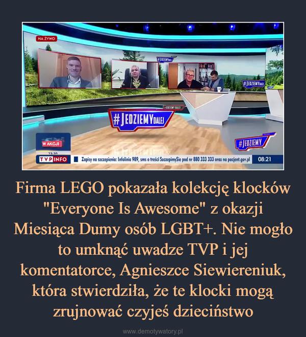 """Firma LEGO pokazała kolekcję klocków """"Everyone Is Awesome"""" z okazji Miesiąca Dumy osób LGBT+. Nie mogło to umknąć uwadze TVP i jej komentatorce, Agnieszce Siewiereniuk, która stwierdziła, że te klocki mogą zrujnować czyjeś dzieciństwo –"""