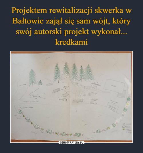 Projektem rewitalizacji skwerka w Bałtowie zajął się sam wójt, który swój autorski projekt wykonał... kredkami