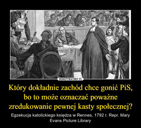 Który dokładnie zachód chce gonić PiS, bo to może oznaczać poważne zredukowanie pewnej kasty społecznej? – Egzekucja katolickiego księdza w Rennes, 1792 r. Repr. Mary Evans Picture Library