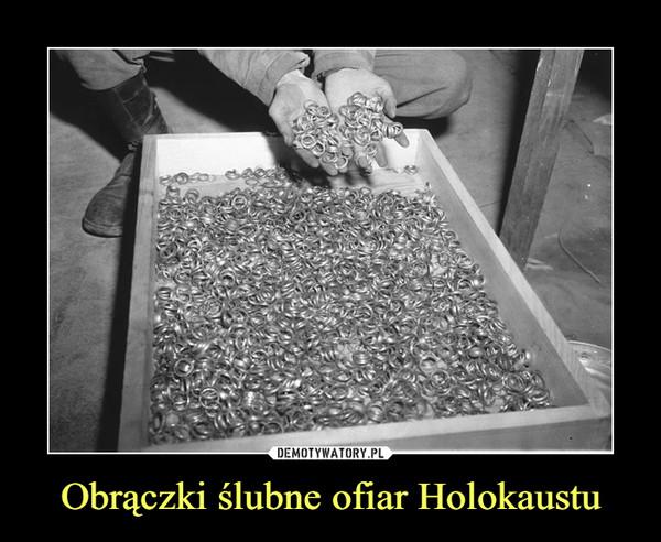 Obrączki ślubne ofiar Holokaustu –