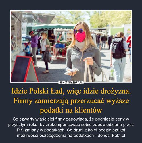 Idzie Polski Ład, więc idzie drożyzna. Firmy zamierzają przerzucać wyższe podatki na klientów