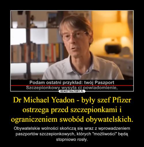 Dr Michael Yeadon - były szef Pfizer ostrzega przed szczepionkami i ograniczeniem swobód obywatelskich.