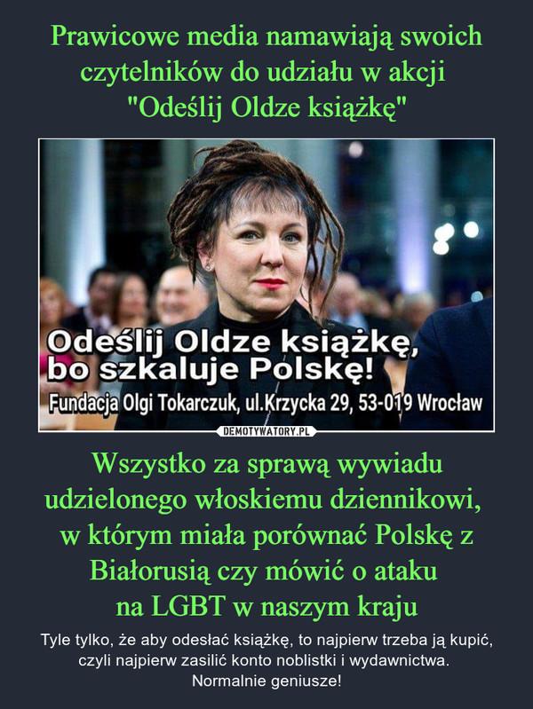 """Prawicowe media namawiają swoich czytelników do udziału w akcji  """"Odeślij Oldze książkę"""" Wszystko za sprawą wywiadu udzielonego włoskiemu dziennikowi,  w którym miała porównać Polskę z Białorusią czy mówić o ataku  na LGBT w naszym kraju"""