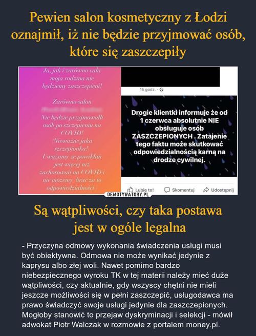 Pewien salon kosmetyczny z Łodzi oznajmił, iż nie będzie przyjmować osób, które się zaszczepiły Są wątpliwości, czy taka postawa  jest w ogóle legalna