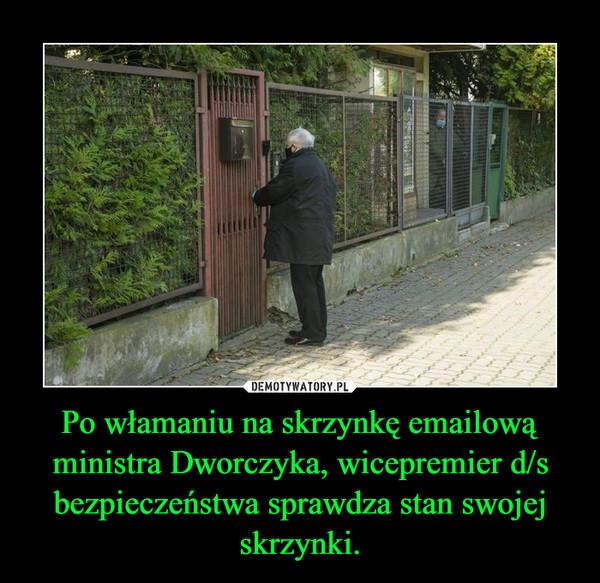 Po włamaniu na skrzynkę emailową ministra Dworczyka, wicepremier d/s bezpieczeństwa sprawdza stan swojej skrzynki. –
