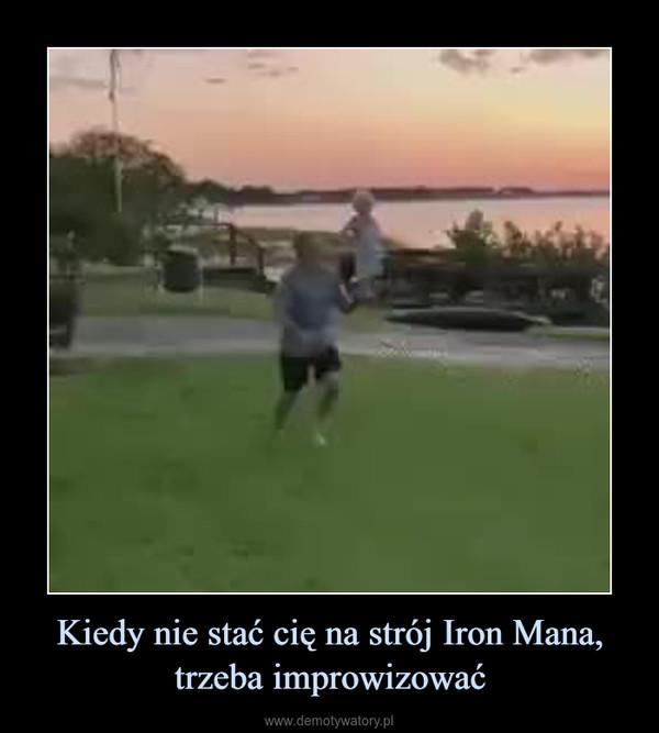 Kiedy nie stać cię na strój Iron Mana, trzeba improwizować –