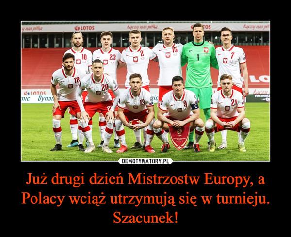 Już drugi dzień Mistrzostw Europy, a Polacy wciąż utrzymują się w turnieju. Szacunek! –