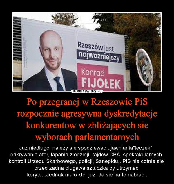 Po przegranej w Rzeszowie PiS rozpocznie agresywna dyskredytacje konkurentow w zbliżających sie wyborach parlamentarnych