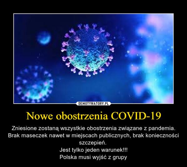Nowe obostrzenia COVID-19 – Zniesione zostaną wszystkie obostrzenia związane z pandemia. Brak maseczek nawet w miejscach publicznych, brak konieczności  szczepień. Jest tylko jeden warunek!!!Polska musi wyjść z grupy
