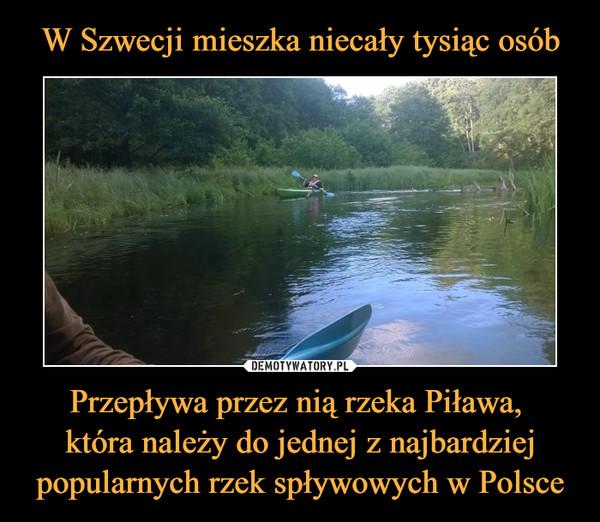Przepływa przez nią rzeka Piława, która należy do jednej z najbardziej popularnych rzek spływowych w Polsce –